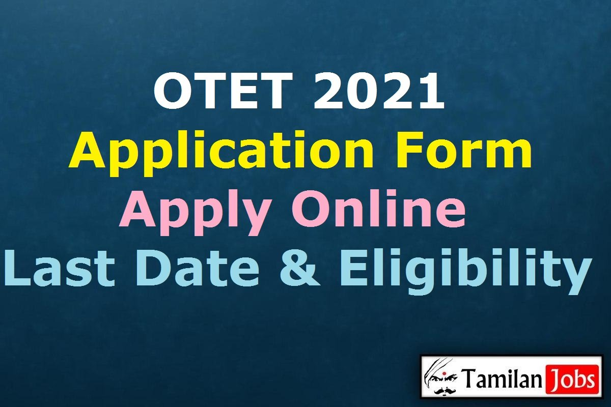 OTET 2021 Application Form, Apply Online, Last Date to Apply, Exam Date, Eligibility